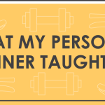 What My Personal Trainer Taught Me