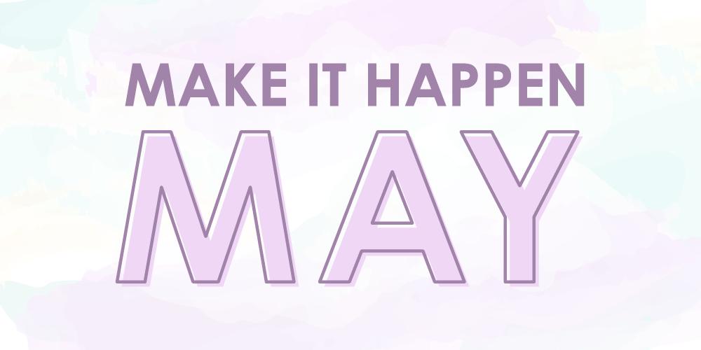 Make It Happen May